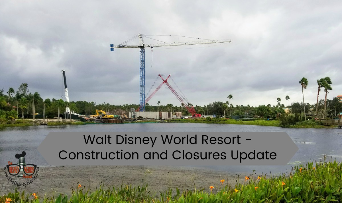 Walt Disney World Resort - Construction and Closures update